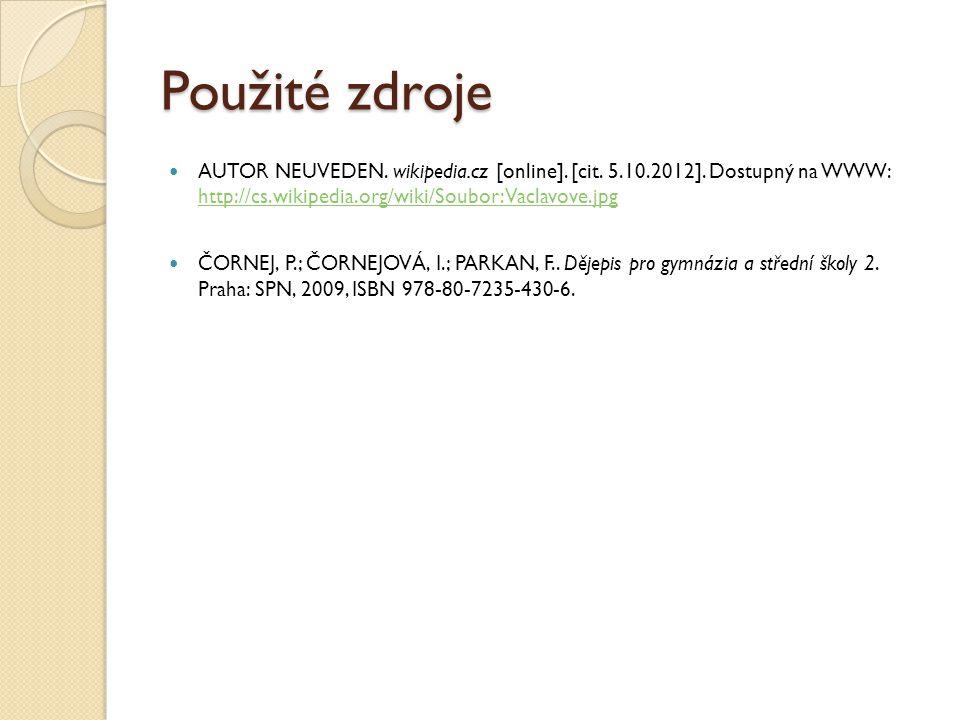 Použité zdroje AUTOR NEUVEDEN. wikipedia.cz [online]. [cit. 5.10.2012]. Dostupný na WWW: http://cs.wikipedia.org/wiki/Soubor:Vaclavove.jpg.